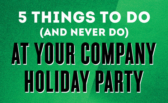 5 things to do (and never do) at your company holiday party
