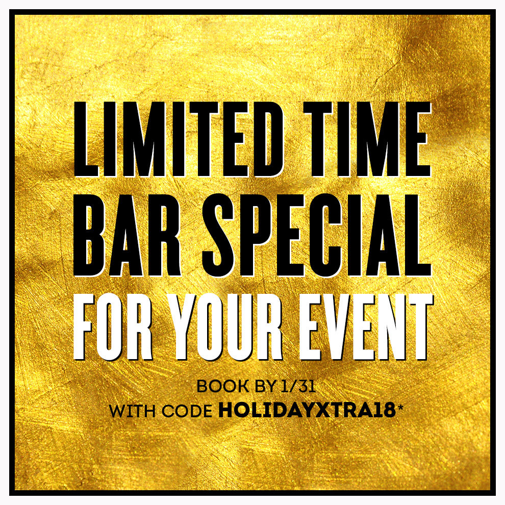 text: limited time bar special for your event book by 1/31 with code holidayxtra18 *